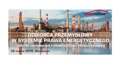 Odbiorca przemysłowy – zakres uprawnień i obowiązków – szkolenie 28.03.2018, Warszawa
