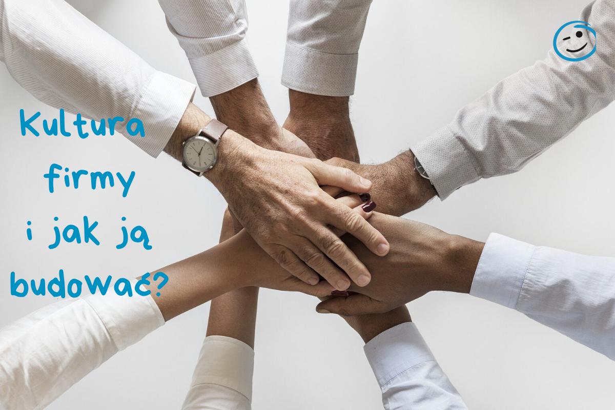 Kultura Firmy czyli zasady funkcjonowania organizacji, w której spędzamy 1/3 naszego życia.