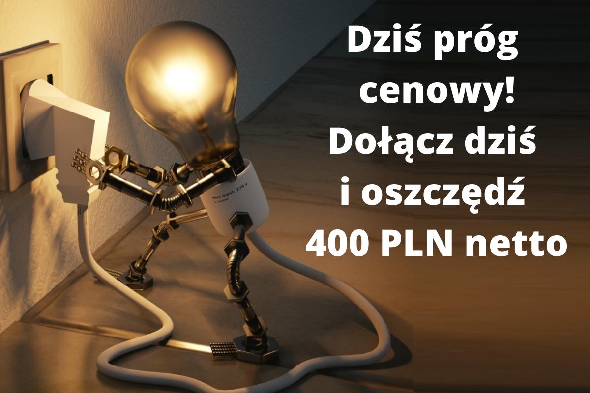 Dołącz dziś! Zaoszczędzisz 400 PLN netto!